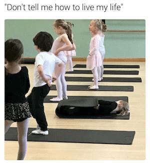 meme - vertel me niet hoe ik mijn leven moet leiden