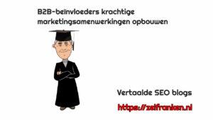 B2B-beïnvloeders krachtige marketingsamenwerkingen opbouwen
